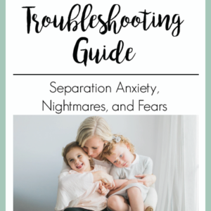 overcoming Separation Anxiety, Nightmares, and Fears in toddlers | The Peaceful Sleeper